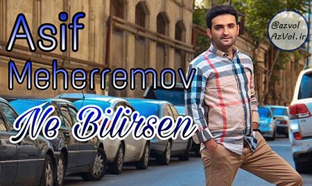 دانلود آهنگ آذربایجانی Asif Meherremov به نام Ne Bilirsen